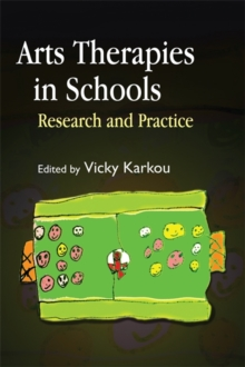 Arts Therapies in Schools : Research and Practice, Paperback / softback Book