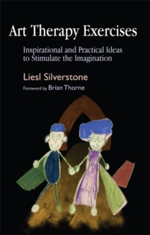 Art Therapy Exercises : Inspirational and Practical Ideas to Stimulate the Imagination, Paperback Book