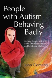 People with Autism Behaving Badly : Helping People with ASD Move on from Behavioral and Emotional Challenges, Paperback Book
