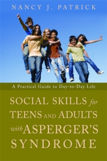 Social Skills for Teenagers and Adults with Asperger Syndrome : A Practical Guide to Day-to-Day Life, Paperback Book