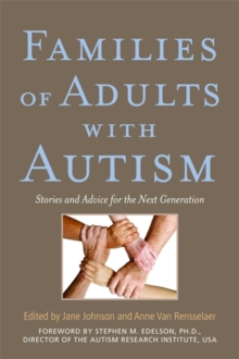 Families of Adults with Autism : Stories and Advice for the Next Generation, Paperback / softback Book
