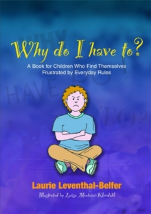 Why Do I Have To? : A Book for Children Who Find Themselves Frustrated by Everyday Rules, Paperback / softback Book