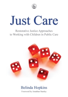 Just Care : Restorative Justice Approaches to Working with Children in Public Care, Paperback / softback Book