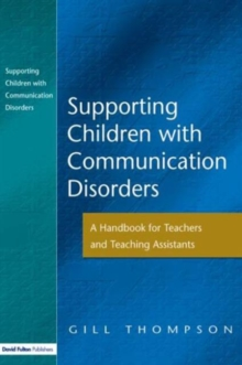Supporting Communication Disorders : A Handbook for Teachers and Teaching Assistants, Paperback Book