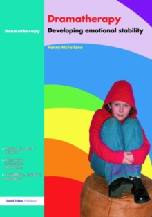 Dramatherapy : Raising Children's Self-Esteem and Developing Emotional Stability, Paperback / softback Book