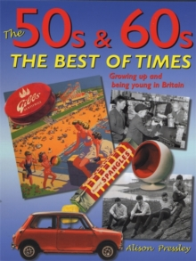 The '50s & '60s: The Best of Times : Growing Up and Being Young in Britain, Paperback Book