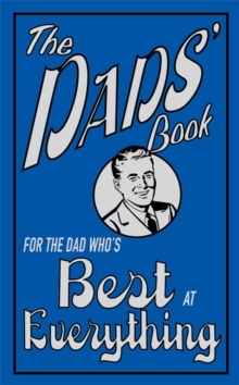 The Dads' Book : For the Dad Who's Best at Everything, Hardback Book