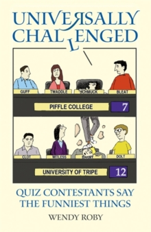 Universally Challenged : Quiz Contestants Say the Funniest Things, Paperback Book