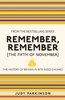 Remember, Remember (The Fifth of November) : The History of Britain in Bite-Sized Chunks, Paperback Book