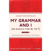 My Grammar and I (Or Should That Be 'Me'?) : Old-School Ways to Sharpen Your English, Paperback Book