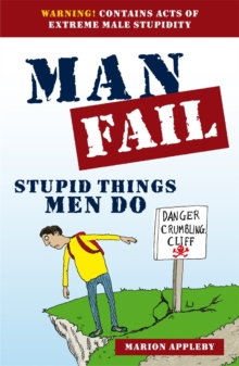Man Fail : Stupid Things Men Do, Paperback Book
