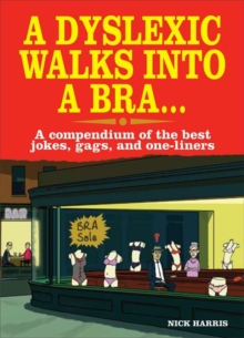 A Dyslexic Walks into a Bra : A Compendium of the Best Jokes, Gags and One-Liners, Paperback Book