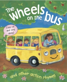 The Wheels on the Bus and Other Action Rhymes : Copy Us and Sing Along!, Board book Book