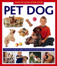How to Look After Your Pet Dog : A Practical Guide to Caring for Your Pet. in Step-by-step Photographs, Hardback Book