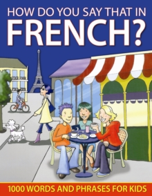 How Do You Say That in French? : 1000 Words and Phrases for Kids, Hardback Book