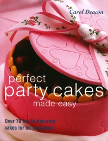 Perfect Party Cakes Made Easy : Over 70 Fun-to-decorate Cakes for All Occasions, Paperback Book