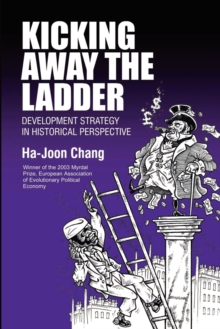 Kicking Away the Ladder : Development Strategy in Historical Perspective, Paperback Book