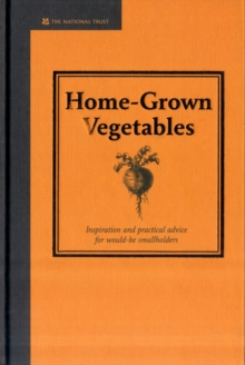 Home-grown Vegetables : Inspiration and Practical Advice for Would-be Smallholders, Hardback Book