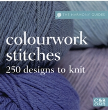 Colourwork Stitches : Over 250 Designs to Knit, Paperback Book
