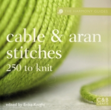 Cables and Aran Stitches : 250  to Knit, Paperback Book
