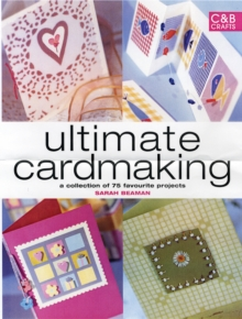 Ultimate Cardmaking : Over 100 Techniques & 50 Inspirational Projects, Hardback Book