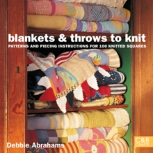 Blankets and Throws to Knit : Patterns and Piecing Instructions for 100 Knitted Squares, Paperback Book