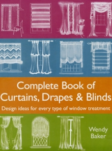 Complete Book of Curtains, Drapes and Blinds : Design Ideas for Every Type of Window Treatment, Hardback Book