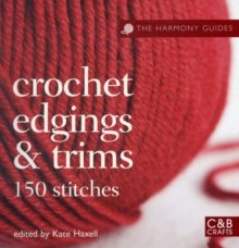 The Harmony Guides: Crochet Edgings & Trims : 150 Stitches, Paperback Book