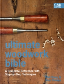 Ultimate Woodwork Bible : A Complete Reference with Step-by-Step Techniques, Hardback Book