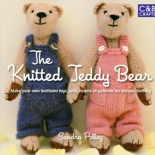 The Knitted Teddy Bear : Make Your Own Heirloom Toys, with Dozens of Paterns for Unique Clothing, Paperback Book