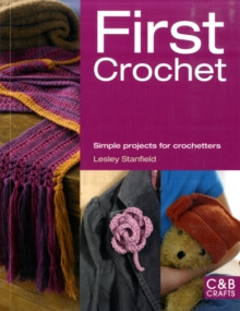 First Crochet : Simple Projects for Crochetters, Paperback Book