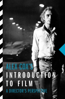 Alex Cox's Introduction to Film : A Director's Perspective, Paperback Book