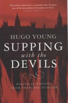 Supping with the Devils : Political Writing from Thatcher to Blair, Paperback Book