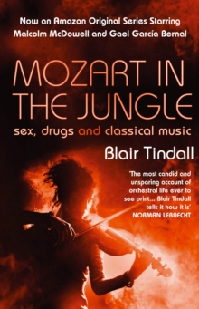 Mozart in the Jungle : Sex, Drugs and Classical Music, Paperback Book