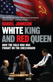 White King and Red Queen : How the Cold War Was Fought on the Chessboard, Paperback Book