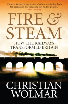 Fire and Steam : A New History of the Railways in Britain, Paperback Book