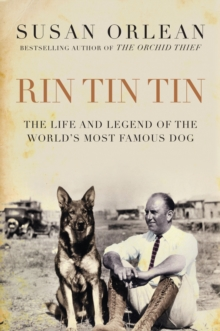 Rin Tin Tin : The Life and Legend of the World's Most Famous Dog, Hardback Book