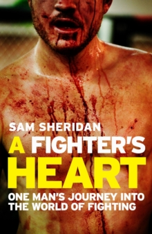 A Fighter's Heart : One Man's Journey Through the World of Fighting, Paperback Book