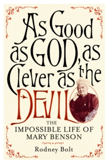 As Good as God, as Clever as the Devil : The Impossible Life of Mary Benson, Hardback Book