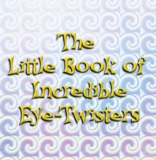 The Little Book of Incredible Eye-twisters!, Paperback Book