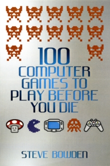 100 Computer Games to Play Before You Die, Paperback Book