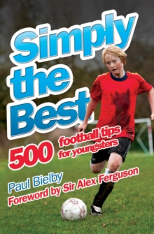 Simply the Best : 500 Football Tips for Youngsters, Paperback Book