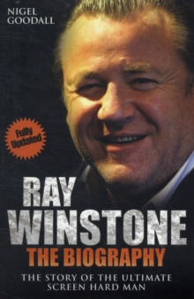 Ray Winstone - the Biography : The Story of the Ultimate Screen Hard Man, Paperback Book