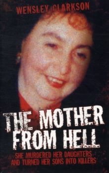 Mother from Hell : She Murdered Her Daughters and Turned Her Sons into Killers, Paperback Book