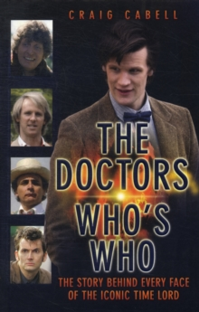 Doctor Who's Who : The Story Behind Every Face of the Iconic Time Lord, Paperback Book