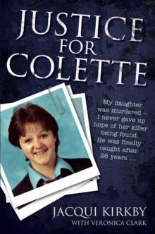 Justice for Colette : My Daughter Was Murdered - I Never Gave Up Hope of Her Killer Being Found. He Was Finally Caught After 26 Years., Paperback Book