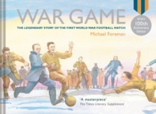 War Game (Special 100th Anniversary of WW1 Ed.) : Village Green to No-Man's Land, Hardback Book