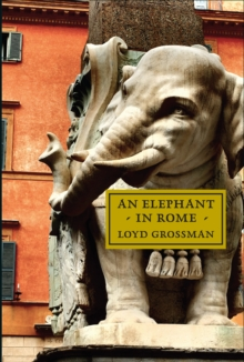 An Elephant in Rome : Bernini, The Pope and The Making of the Eternal City, Hardback Book