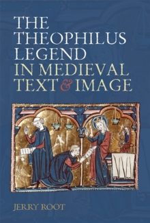 The Theophilus Legend in Medieval Text and Image, Hardback Book
