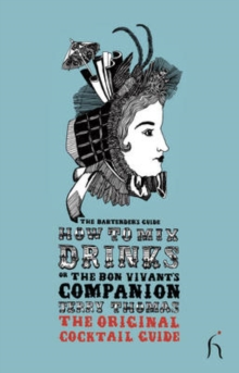 How to Mix Drinks or the Bon Vivant's Companion : The Bartender's Guide, Paperback Book